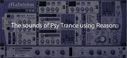 The sounds of Psy Trance using Reason